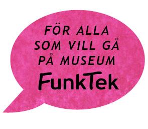 För alla som vill gå på museum. Funktek