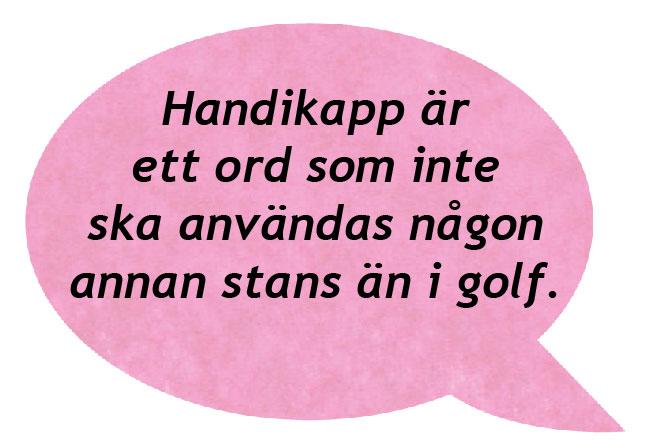 rosa pratbubbla där det står: handikapp är ett ord som inte används någon annan stans än i golf.